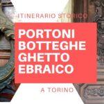 tour dei portoni botteghe storiche e del ghetto ebraico a Torino