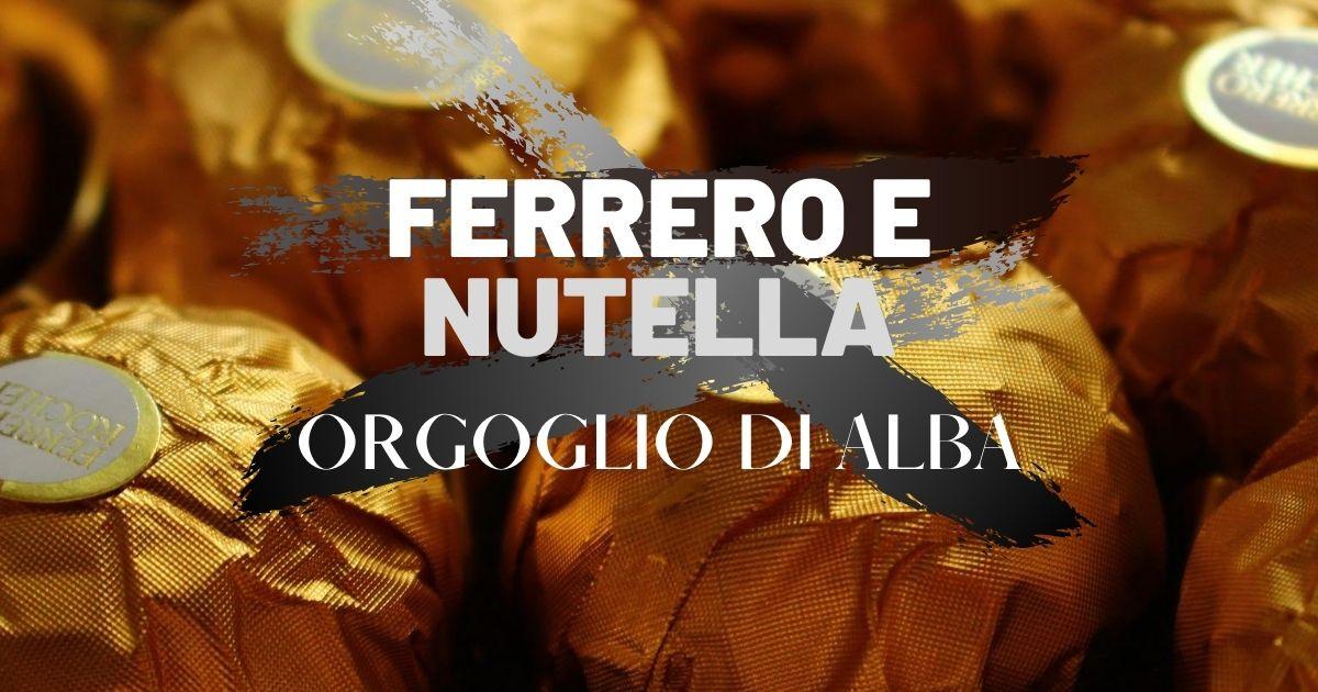 Ferrero e Nutella orgoglio di Alba